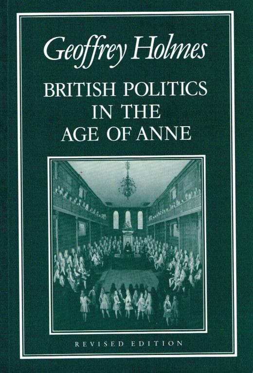 BRITISH POLITICS IN THE AGE OF ANNE (REVISED EDITION) - Holmes, G.