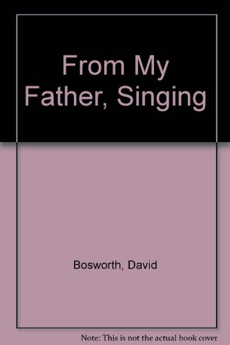 From My Father, Singing - David Bosworth