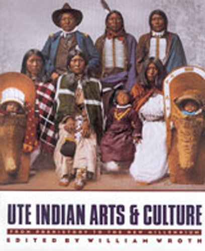 Ute Indian Arts and Culture: From Prehistory to the New Millennium - William Wroth