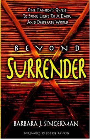 Beyond Surrender: One Family's Quest to Bring Light to a Dark and Desperate World - Barbara J. Singerman
