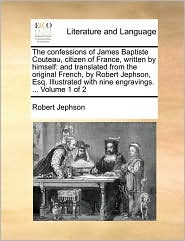 The Confessions of James Baptiste Couteau, Citizen of France, Written by Himself: And Translated from the Original French, by Robert Jephson, Esq. Ill