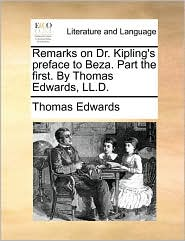 Remarks on Dr. Kipling's Preface to Beza. Part the First. by Thomas Edwards, LL.D.