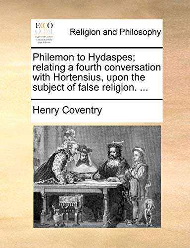 Philemon to Hydaspes; Relating a Fourth Conversation with Hortensius, Upon the Subject of False Religion. . (Paperback) - Henry Coventry