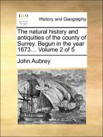 The natural history and antiquities of the county of Surrey. Begun in the year 1673... Volume 2 of 5 - Aubrey, John