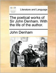 The Poetical Works of Sir John Denham. with the Life of the Author.