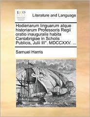 Hodienarum Linguarum Atque Historiarum Professoris Regii Oratio Inauguralis Habita Cantabrigiae in Scholis Publicis, Julii III. MDCCXXV. ...