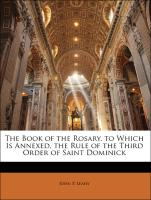 The Book of the Rosary. to Which Is Annexed, the Rule of the Third Order of Saint Dominick - Leahy, John P.