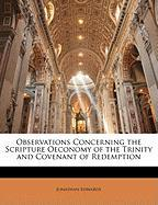 Observations Concerning the Scripture Oeconomy of the Trinity and Covenant of Redemption - Edwards, Jonathan
