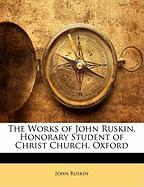 The Works of John Ruskin, Honorary Student of Christ Church, Oxford