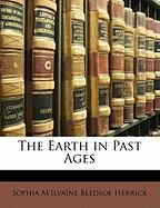 The Earth in Past Ages - Herrick, Sophia M'Ilvaine Bledsoe