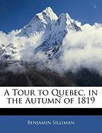 A Tour to Quebec, in the Autumn of 1819 - Silliman, Benjamin