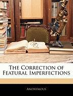 The Correction of Featural Imperfections - Anonymous