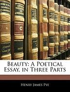 Beauty: A Poetical Essay, in Three Parts - Pye, Henry James