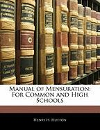 Manual of Mensuration: For Common and High Schools - Hutton, Henry H.