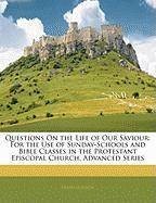 Questions on the Life of Our Saviour: For the Use of Sunday-Schools and Bible Classes in the Protestant Episcopal Church. Advanced Series - Gordon, Helen