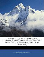 Spanish Taught in Spanish: A Textbook for Learning Spanish in the Easiest and Most Practical Manner - McHale, Charles Frederick