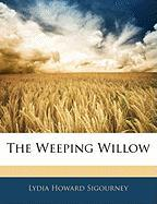 The Weeping Willow - Sigourney, Lydia Howard