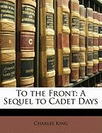 To the Front: A Sequel to Cadet Days - King, Charles