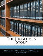 The Jugglers: A Story - Seawell, Molly Elliot; Chapman, Charles S.
