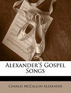Alexander's Gospel Songs - Alexander, Charles McCallon