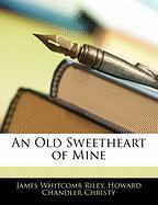 An Old Sweetheart of Mine - Riley, James Whitcomb; Christy, Howard Chandler