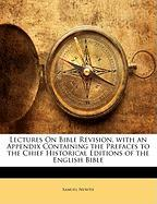 Lectures on Bible Revision, with an Appendix Containing the Prefaces to the Chief Historical Editions of the English Bible - Newth, Samuel