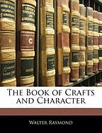 The Book of Crafts and Character - Raymond, Walter