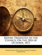 Report Presented to the Council on the 3rd of October, 1871
