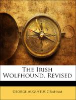 The Irish Wolfhound. Revised - Graham, George Augustus
