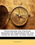 Ostentation: Or, Critical Remarks on 'Quakerism; Or, the Story of My Life', by Mrs. Greer - Elly, Sandham