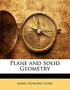 Plane and Solid Geometry - Gore, James Howard