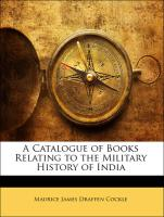 A Catalogue of Books Relating to the Military History of India - Cockle, Maurice James Draffen