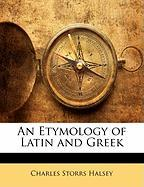 An Etymology of Latin and Greek - Halsey, Charles Storrs
