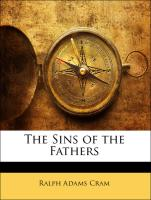 The Sins of the Fathers - Cram, Ralph Adams
