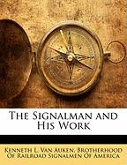 The Signalman and His Work - Van Auken, Kenneth L.
