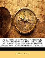 Adrenalin: Its Properties, Physiologic Action, Mode of Use, and Therapeutic History; Condensed Clinical Reports Showing Its Wide