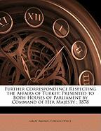 Further Correspondence Respecting the Affairs of Turkey: Presented to Both Houses of Parliament by Command of Her Majesty; 1878