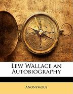 Lew Wallace an Autobiography - Anonymous