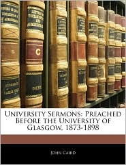 University Sermons: Preached Before the University of Glasgow, 1873-1898