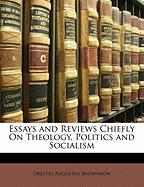 Essays and Reviews Chiefly on Theology, Politics and Socialism - Brownson, Orestes Augustus