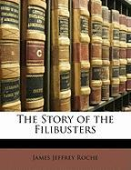 The Story of the Filibusters - Roche, James Jeffrey