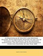 A Compendium of Ancient and Modern History: With Questions Adapted to the Use of Schools and Academies, Also an Appendix Containing the Declaration of ... ... from the Creation to the Year 1845