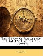 The History of France from the Earliest Times to 1848, Volume 4 - Guizot; Witt