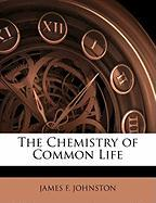 The Chemistry of Common Life - Johnston, James F.