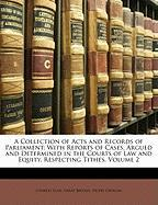 A  Collection of Acts and Records of Parliament: With Reports of Cases, Argued and Determined in the Courts of Law and Equity, Respecting Tithes, Vol - Ellis, Charles; Britain, Great; Gwillim, Henry