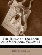 The Songs of England and Scotland, Volume 1 - Cunningham, Peter