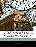 The New English Theatre: Containing the Most Valuable Plays Which Have Been Acted on the London Stage, Volume 4 - Anonymous