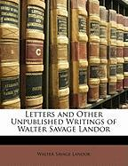 Letters and Other Unpublished Writings of Walter Savage Landor - Landor, Walter Savage