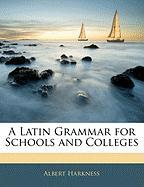 A Latin Grammar for Schools and Colleges - Harkness, Albert