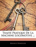 Trait Pratique de La Machine Locomotive ... - Demoulin, Maurice